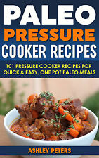 Paleo Pressure Cooker Cookbook:101 Pressure Cooker Recipes, Quick & Easy Meals