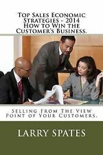 Top Sales Economic Strategies - 2014 How to Win the Customers Business :...