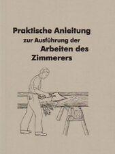Praktische Anleitung zur Ausführung der Arbeiten des Zimmerers,hobeln, sägen NEU