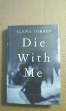 Die with Me by Elena Forbes (2007, Hardcover)