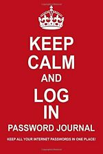 Keep Calm And Log In Password Journal: Keep All Your Internet Passwords Safe In