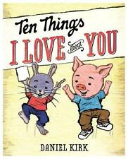 NEW Daniel Kirk - Ten Things I Love About You 2013 Hardcover Dust Jacket New