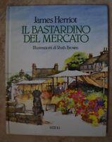 JAMES HERRIOT - IL BASTARDINO DEL MERCATO. ILLUSTRAZIONI DI RUTH BROWN 1990 (AH)