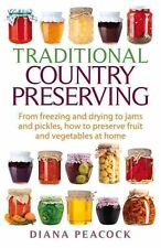 Traditional Country Preserving: From freezing and drying to jams and pickles, ho