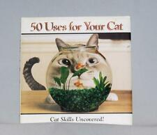 50 Uses for Your Cat, Cat Skills Uncovered by Jay Groce ( (2005, Mixed Media)