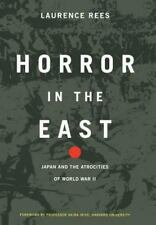 Horror in the East : Japan and the Atrocities of World War 2 by Laurence Rees...