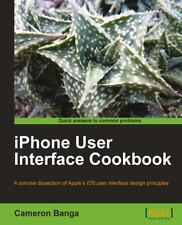 Iphone User Interface Cookbook: By Cameron Banga