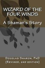 NEW Wizard of the Four Winds: A Shaman's Story by Dr. Douglas Sharon