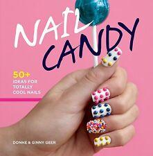 NAIL CANDY: 50+ idee per assolutamente cool Chiodi, Ginny Geer LIBRO-Nuovo di zecca!
