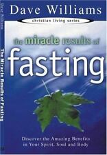 The Miracle Results of Fasting: Discover the Amazing Benefits in Your Spirit, So