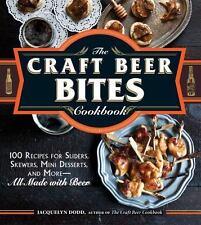 The Craft Beer Bites Cookbook: 100 Recipes for Sliders, Skewers, Mini Desserts,