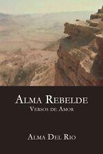Alma Rebelde: Versos de Amor NEW by Alma Del Rio
