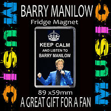 KEEP CALM AND LISTEN TO BARRY MANILOW.-  FRIDGE MAGNET LARGE 59MM X 89MM #CD