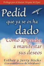 Pedid Que YA Se OS Ha Dado: Como Aprender A Manifestar Sus Deseos = Ask and It I