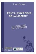 Faut-Il Avoir Peur de la Liberté ? : Le Libéralisme en 21 Questions by...