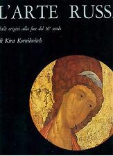 KORNILOVITCH KIRA L'ARTE RUSSA DALLE ORIGINI ALLA FINE 16° SECOLO CAPPELLI 1968