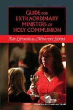 Guide for Extraordinary Ministers of Holy Communion Liturgical Ministry Series