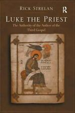 Luke the Priest : The authority of the author of the third Gospel by Rick...