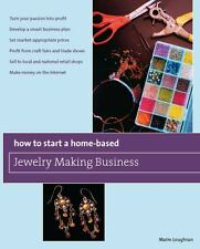 How to Start a Home-Based Jewelry Making Business: *Turn Your Passion Into...
