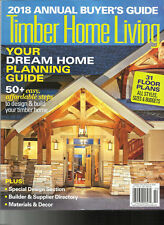 TIMBER HOME LIVING MAGAZINE, 2018 ANNUAL BUYER'S GUIDE YOUR DREAM HOME PLANNING