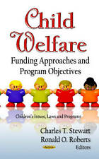 Child Welfare: Funding Approaches & Program Objectives (Children's Issues, Laws