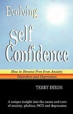 Evolving Self Confidence : How to Become Free from Anxiety Disorders and...