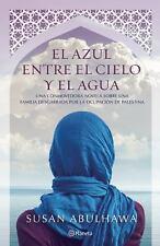 El Azul Entre el Cielo y el Agua by Susan Abulhawa (2016, Paperback)