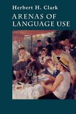 Arenas of Language Use: By Clark, Herbert H.