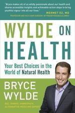 Wylde on Health: Your Best Choices in the World of Natural Health, Wylde, Bryce,