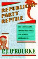 Republican Party Reptile Essays and outrages of P.J. O'Rourke ppb 1987 1st Ed.
