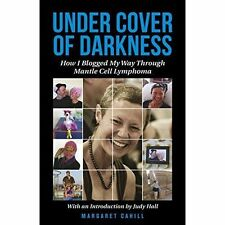 Under Cover of Darkness: How I Blogged My Way Through Mantle Cell Lymphoma, Very
