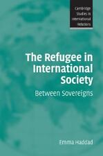 The Refugee in International Society: Between Sovereigns [Cambridge Studies in I