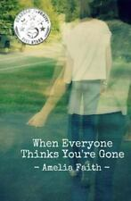 When Everyone Thinks You're Gone by Amelia Faith (2012, Paperback)