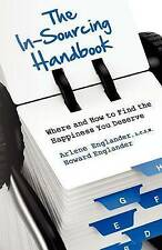 NEW The In-Sourcing Handbook, Where and How to Find the Happiness You Deserve