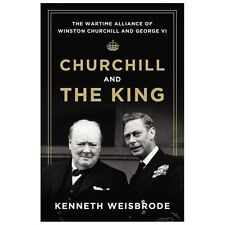 Churchill and the King: The Wartime Alliance of Winston Churchill and -ExLibrary