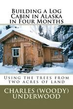 Building a Log Cabin in Alaska in Four Months~From trees on your property~NEW!