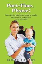 Part -Time, Please!: From Maternity Leave Back to Work: A Mum's Guide to...