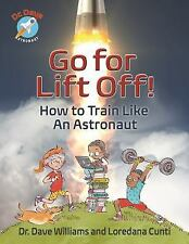 Dr. Dave -- Astronaut: Go for Lift Off! : How to Train Like an Astronaut by...