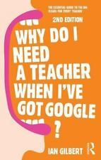 Why Do I Need a Teacher When I've got Google?: The essential guide to the big