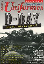 D-DAY, LES SOLDATS DU JOUR  J/GAZETTE DES UNIFORMES HORS SÉRIE N°22/NEUF