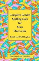 Complete Graded Spelling Lists for Years One to Six : British and World Engli...