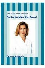 USED (GD) Doctor Help Me Slim Down!: Firm up and get rid of cellulite! by Maria