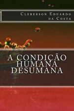 A Condicao Humana Desumana by Cleberson da Costa (2014, Paperback, Large Type)