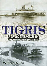 Tigris Gunboats: The Forgotten War in Iraq 1914-1917 by Vice-Admiral Wilfred Nu
