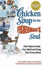 Chicken Soup for the Soul Ser.: Chicken Soup for the Fisherman's Soul : Fish...
