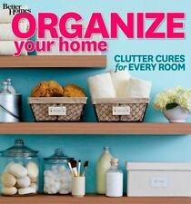 Organize Your Home: Clutter Cures for Every Room [Better Homes and Gardens] [Bet