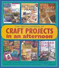 The Encyclopedia of Craft Projects in an afternoon(R): Easy, Step-by-Step Crafts