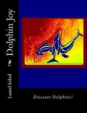 Miracles Big and Small: Dolphin Joy by Laurel Sobol (2016, Paperback)