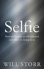 Selfie: How We Became So Self-Obsessed and What It's Doing to Us by Storr, Will