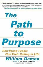 The Path to Purpose : How Young People Find Their Calling in Life by William...